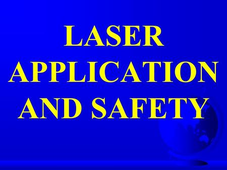 LASER APPLICATION AND SAFETY. TERMINAL OBJECTIVE F STATE THE STANDARD SAFETY MEASURES FOR PATIENT AND STAFF SAFETY IAW THE MANUFACTURER'S MANUAL.