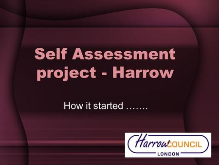 Self Assessment project - Harrow How it started …….