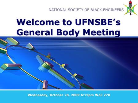NATIONAL SOCIETY OF BLACK ENGINEERS Welcome to UFNSBE's General Body Meeting Wednesday, October 28, 2009 6:15pm Weil 270.
