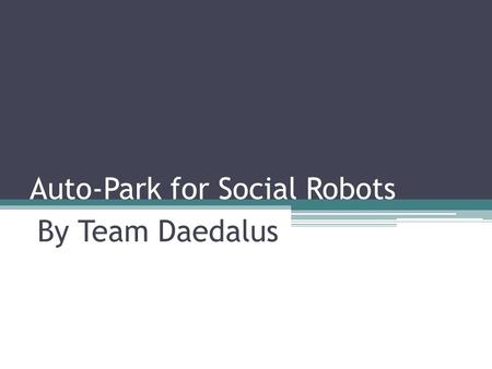 Auto-Park for Social Robots By Team Daedalus. Requirements for FVE Functional Receive commands from user via smartphone app Share data with other cars.