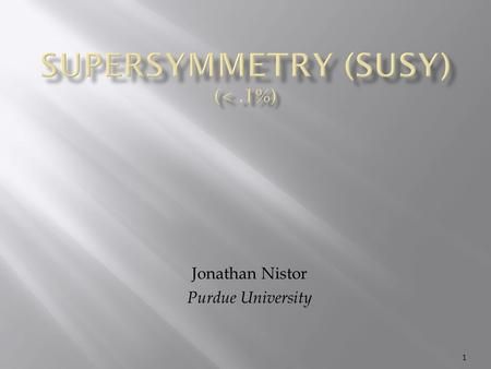 Jonathan Nistor Purdue University 1.  A symmetry relating elementary particles together in pairs whose respective spins differ by half a unit  superpartners.