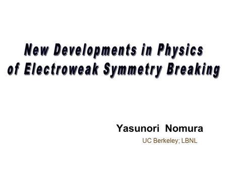 Yasunori Nomura UC Berkeley; LBNL. What do we expect to see at TeV?  Physics of electroweak symmetry breaking Is there New Physics at TeV?  We don't.