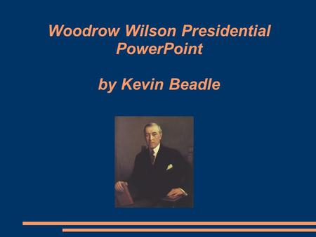 Woodrow Wilson Presidential PowerPoint by Kevin Beadle
