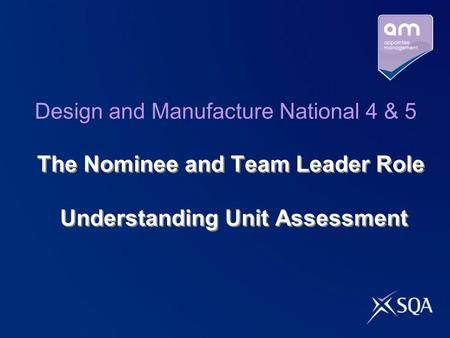 The Nominee and Team Leader Role Understanding Unit Assessment Design and Manufacture National 4 & 5.