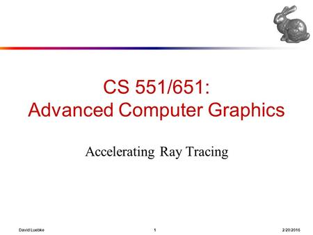 CS 551/651: Advanced Computer Graphics