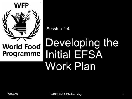 2010-05WFP Initial EFSA Learning Session 1.4. Developing the Initial EFSA Work Plan 1.