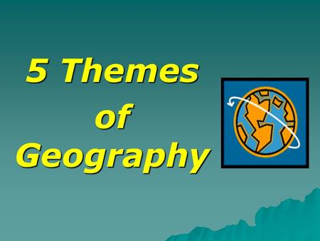 5 Themes of Geography. 5 Themes of Geography (MR HELP)  Movement  Region  Human/Environment Interaction  Location  Place.