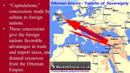 """Capitulations,"" concessions made by sultans to foreign nations. These concessions give the foreign nations favorable advantages in trade and import taxes,"