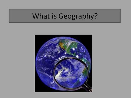What is Geography?. What Words Come to Mind? Geography.