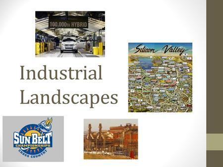 Industrial Landscapes. Why Are Location Factors Changing? Renewed attraction of traditional industrial regions – Proximity to skilled labor Fordist, or.