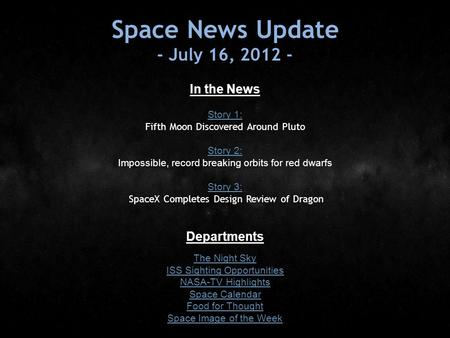 Space News Update - July 16, 2012 - In the News Story 1: Story 1: Fifth Moon Discovered Around Pluto Story 2: Story 2: Impossible, record breaking orbits.