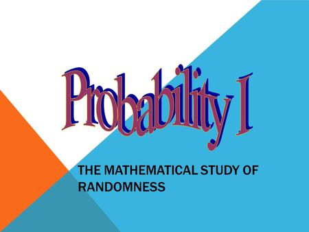 THE MATHEMATICAL STUDY OF RANDOMNESS. SAMPLE SPACE the collection of all possible outcomes of a chance experiment  Roll a dieS={1,2,3,4,5,6}