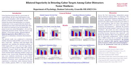Bilateral Superiority in Detecting Gabor Targets Among Gabor Distracters Nestor Matthews Department of Psychology, Denison University, Granville OH 43023.