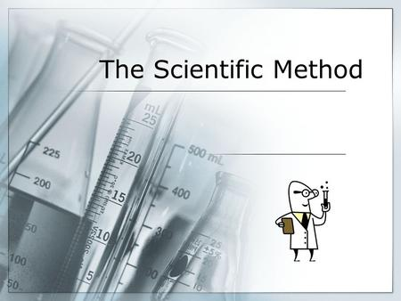 The Scientific Method. Why do we need a method?  Scientists need a reliable system for answering questions.  The method ensures that another scientist.