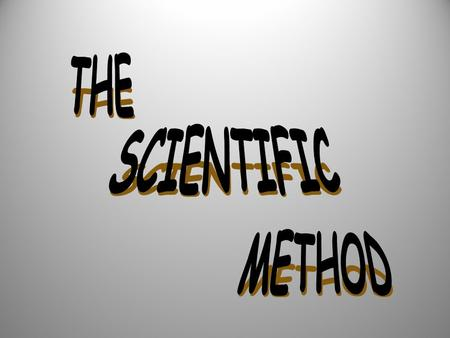 mQ OBJECTIVES The student should be able to: 1.list and describe the steps of the scientific method 2.define.