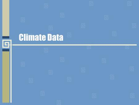 Climate Data. Scope of Core Data Air temperature Precipitation Rain Snow Relative Humidity Barometric Pressure Solar Radiation Wind.