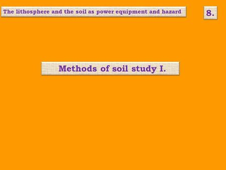 Methods of soil study I. The lithosphere and the soil as power equipment and hazard 8.