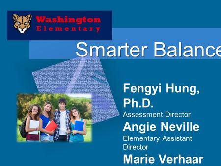 Smarter Balanced Fengyi Hung, Ph.D. Assessment Director Angie Neville Elementary Assistant Director Marie Verhaar Assistant Supt. Teaching and Learning.