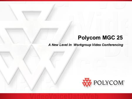 Polycom MGC 25 A New Level In Workgroup Video Conferencing.