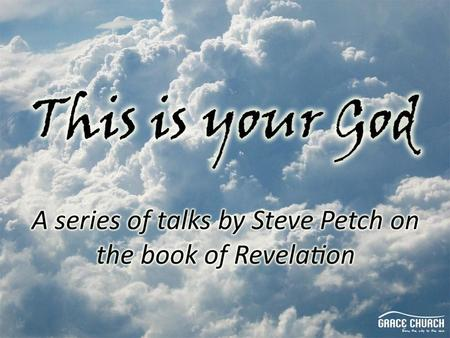 Steve Petch Sunday 30th May 2010 Part 9: His wrath will not be delayed forever Revelation 15:1 –15:8.
