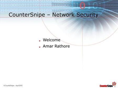 © CounterSnipe – April 2015 TM CounterSnipe – Network Security Welcome Amar Rathore.