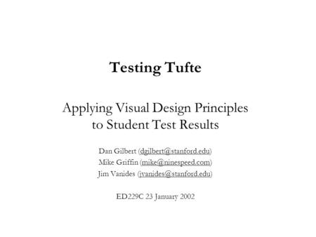 Testing Tufte Applying Visual Design Principles to Student Test Results Dan Gilbert Mike Griffin