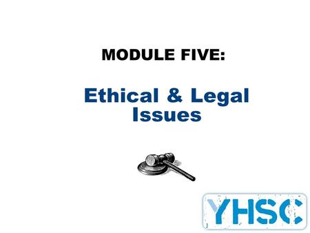 Ethical & Legal Issues MODULE FIVE:. Objectives: Students will: Understand privacy, confidentiality and ethics as they relate to being a volunteer. Understand.