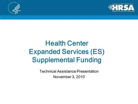 Health Center Expanded Services (ES) Supplemental Funding Technical Assistance Presentation November 3, 2010.