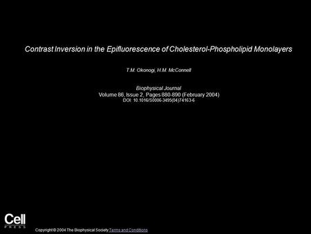 Contrast Inversion in the Epifluorescence of Cholesterol-Phospholipid Monolayers T.M. Okonogi, H.M. McConnell Biophysical Journal Volume 86, Issue 2, Pages.