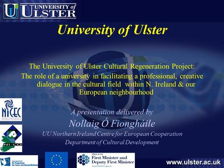 University of Ulster The University of Ulster Cultural Regeneration Project: The role of a university in facilitating a professional, creative dialogue.
