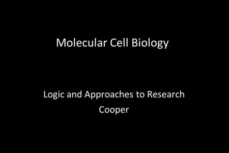 Molecular Cell Biology Logic and Approaches to Research Cooper.
