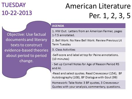 American Literature Per. 1, 2, 3, 5 TUESDAY 10-22-2013 AGENDA 1. HW Out: Letters from an American Farmer, pages 1-7.5 annotated. 2. Bell Work: No New Bell.