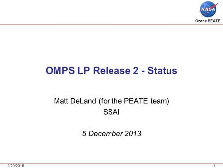 Ozone PEATE 2/20/20161 OMPS LP Release 2 - Status Matt DeLand (for the PEATE team) SSAI 5 December 2013.
