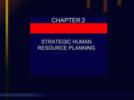 CHAPTER 2 STRATEGIC HUMAN RESOURCE PLANNING. Chapter 2 STRATEGIC HUMAN RESOURCE PLANNING Human Resource Management, 9E Mathis and Jackson © 2000 South-Western.