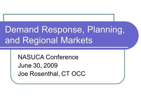 Demand Response, Planning, and Regional Markets NASUCA Conference June 30, 2009 Joe Rosenthal, CT OCC.