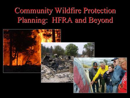Community Wildfire Protection Planning: HFRA and Beyond.