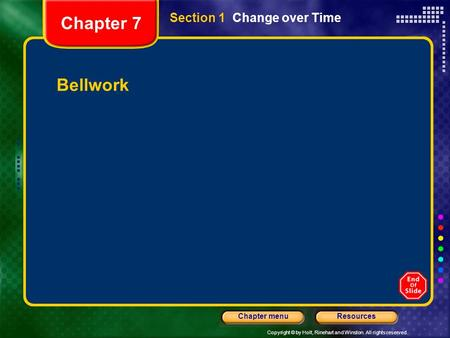 Copyright © by Holt, Rinehart and Winston. All rights reserved. ResourcesChapter menu Section 1 Change over Time Bellwork Chapter 7.
