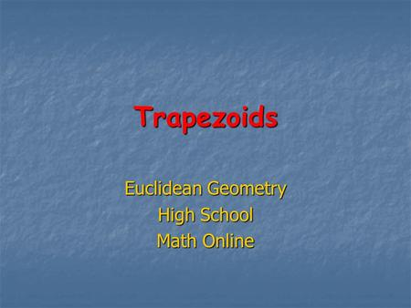 Trapezoids Euclidean Geometry High School Math Online.