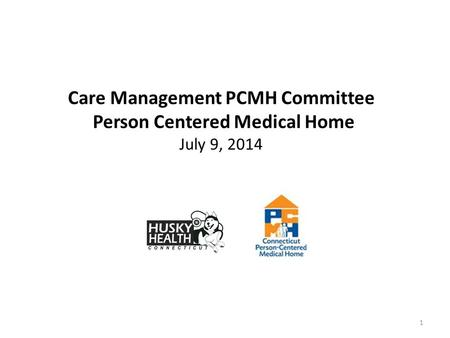1 Care Management PCMH Committee Person Centered Medical Home July 9, 2014.