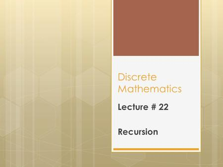 Discrete Mathematics Lecture # 22 Recursion.  First of all instead of giving the definition of Recursion we give you an example, you already know the.