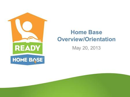 Home Base Overview/Orientation May 20, 2013. What is Home Base and what will it do? Every user will have one password to enter only one time to access.