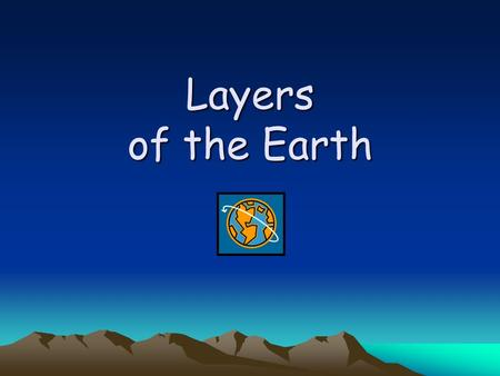 Layers of the Earth. Earth Layers The Earth is divided into four main layers: - crust - mantle - outer core - inner core.