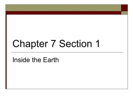 Chapter 7 Section 1 Inside the Earth. Compositional Layers of the Earth (Brown) (Gray/green)