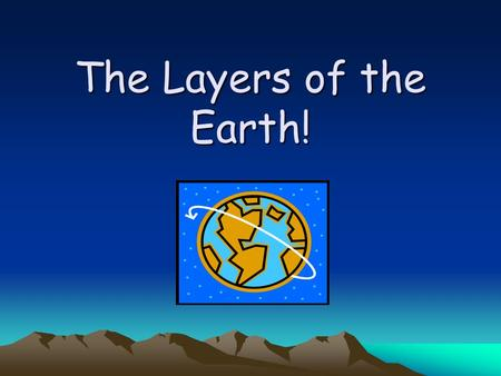 The Layers of the Earth!. Essential Question How does the composition of the layers of the earth change earth's surface over time?