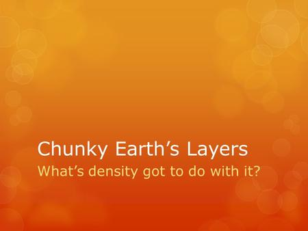 Chunky Earth's Layers What's density got to do with it?
