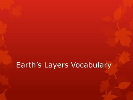 Earth's Layers Vocabulary. Crust  The thin layer of rock above Earth's mantle.