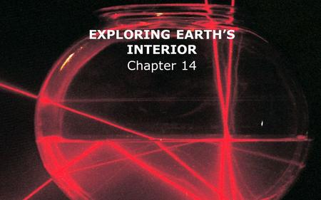 EXPLORING EARTH'S INTERIOR Chapter 14. Seismic rays are refracted away from the normal as they penetrate the earth, which causes them to bend, because.