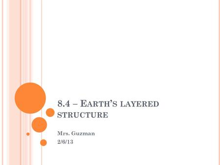 8.4 – E ARTH ' S LAYERED STRUCTURE Mrs. Guzman 2/6/13.