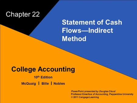 22–1 McQuaig Bille 1 College Accounting 10 th Edition McQuaig Bille Nobles © 2011 Cengage Learning PowerPoint presented by Douglas Cloud Professor Emeritus.