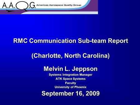 RMC Communication Sub-team Report (Charlotte, North Carolina) Melvin L. Jeppson Systems Integration Manager ATK Space Systems Faculty University of Phoenix.